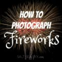 How to Photograph Fireworks (tutorial)